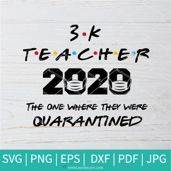 3k Teacher 2020 SVG - Teacher In Quarantine SVG - The One Where They Were Quarantined SVG