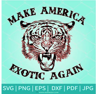 Make America Exotic Again SVG - Joe Exotic SVG - King Tiger SVG - Newmody