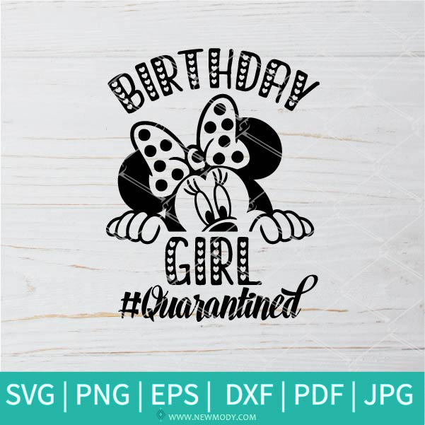 Birthday girl quarantined SVG - Minnie Mouse SVG - Funny Quarantine 2020 SVG