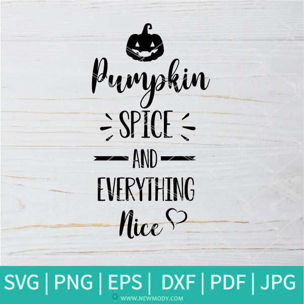 Pumpkin Spice And Everything Nice SVG - Fall Quote Svg - Pumpkin SVG - Happy Fall SVG
