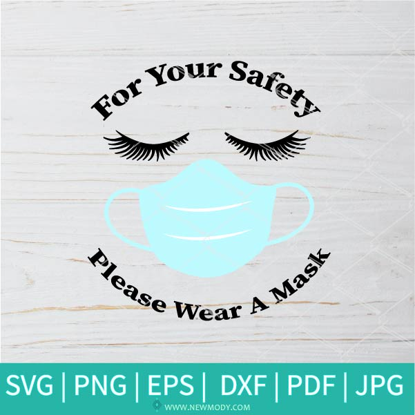 For Your Safety Please Wear A Mask SVG -  Mask SVG - Stay Safe SVG