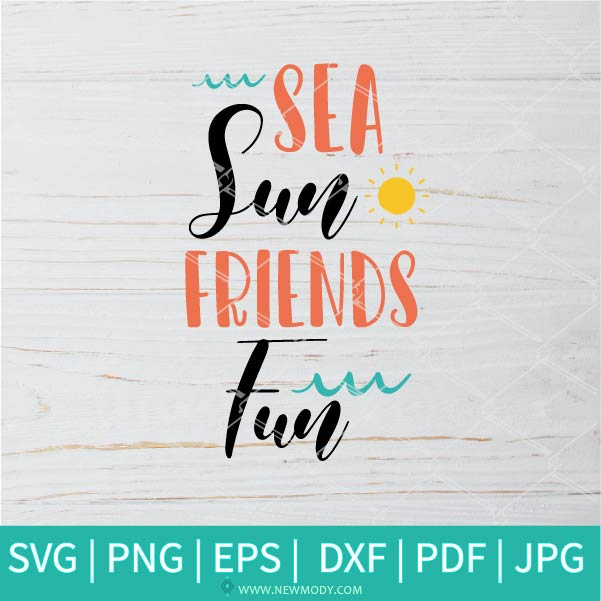 Sea Sun Friends Fun SVG - Hello Summer SVG - Friends SVG - Summer Vibes SVG