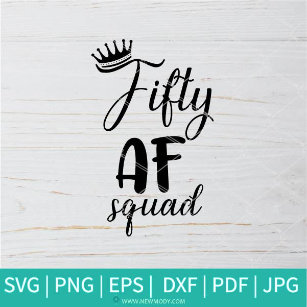 Fifty AF Squad SVG - Hello 50 SVG - 50th Birthday Svg -  Birthday Svg - Newmody