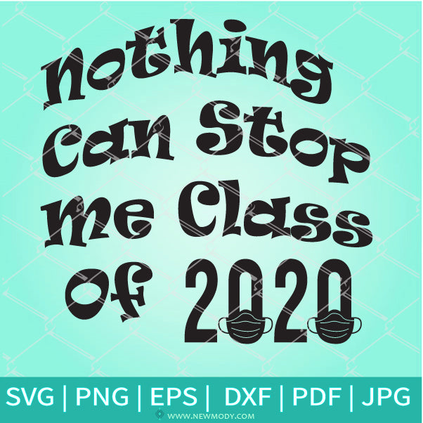Nothing Can Stop Me Class Of 2020 SVG- Quarantine SVG