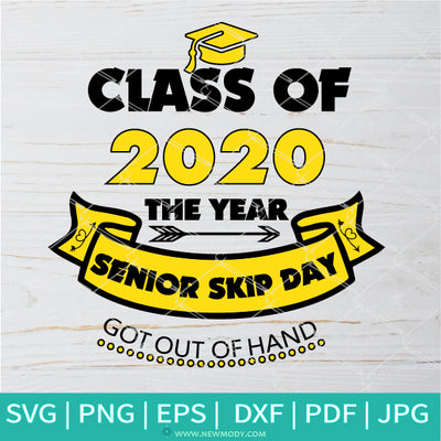 Senior Skip Day 2020 Got out Of My Hand SVG  - Class of 2020 Quarantined SVG - Senior Class OF 2020 SVG