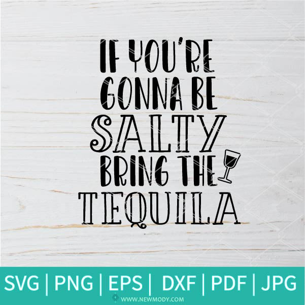 If You're Gonna Be Salty Bring The Tequila SVG - Tequila svg
