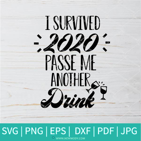I Survived 2020 Pass Me Another Drink svg - 2021 Svg - Happy New Year 2021 SVG - Cheers 2021 SVG - Drink SVG - Wine SVG - Newmody