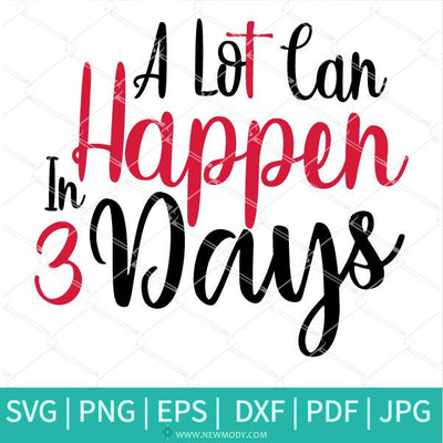 A Lot Can Happen In 3 Days SVG Newmody