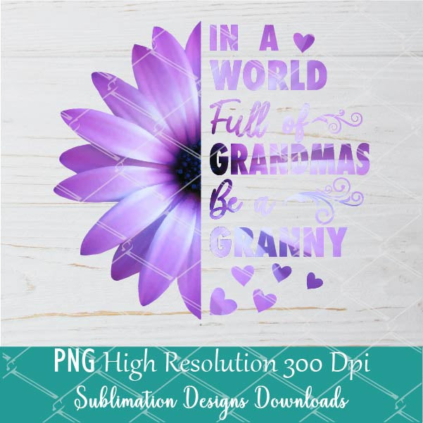 In A World Full of Grandmas be a Granny PNG Sublimation Design
