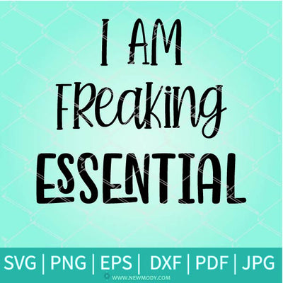 I am Freaking Essential Svg - essential worker svg
