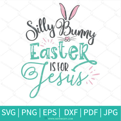 Silly Bunny SVG - Silly Rabbit Easter Is For Jesus SVG