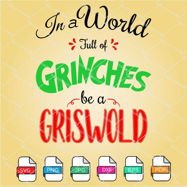 In a World full of Grinches be a Griswold SVG