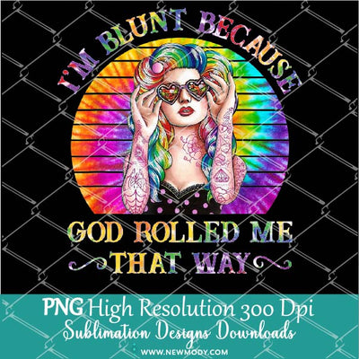 I'm Blunt Because God Rolled Me That Way PNG Sublimation