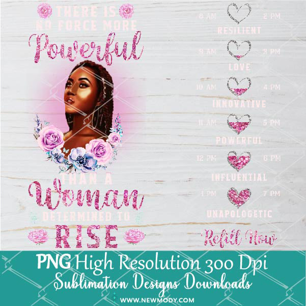 There is No Force More Powerful than a Woman Determined to Rise Water Tracker Sublimation PNG