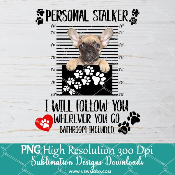 Personal Stalker I Will Follow You Wherever You Go Bathroom Included PNG
