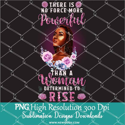 There is No Force More Powerful than a Woman Determined to Rise Water Tracker Sublimation PNG - Newmody