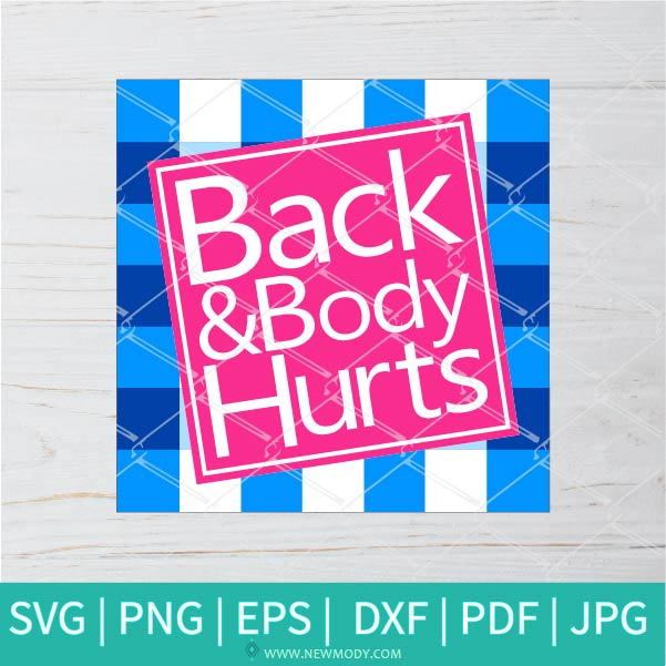 Back And Body Hurts SVG |  Funny Meme Parody Svg Sublimation | Back And Body Hurts Png Sublimation - Newmody