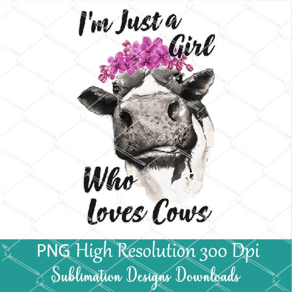 I'm Just A Girl Who Loves Cows PNG Sublimation - Girls That Love Cows Shirt Design