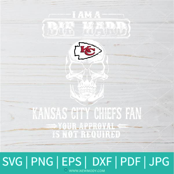 I'm Die Hard Kansas City Chiefs Fan SVG - I'm Die Hard Kansas City Chiefs Fan Your Approval Is Not Required PNG