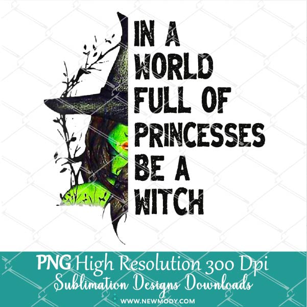 In A World Full Of Princesses Be A Witch PNG Sublimation