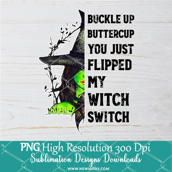 Buckle Up Buttercup You Just Flipped My Witch Switch PNG Sublimation