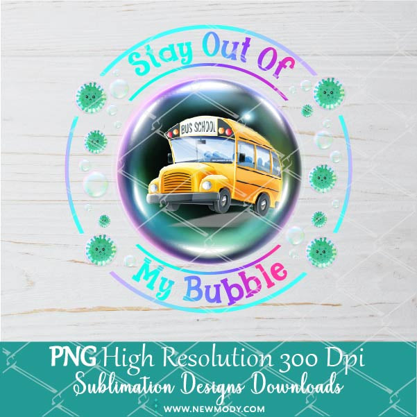Stay Out Of My Bubble PNG –  School Bus Shirt design