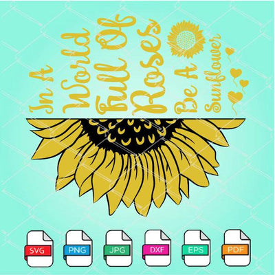 In A World Full Of Roses Be A Sunflower SVG Newmody
