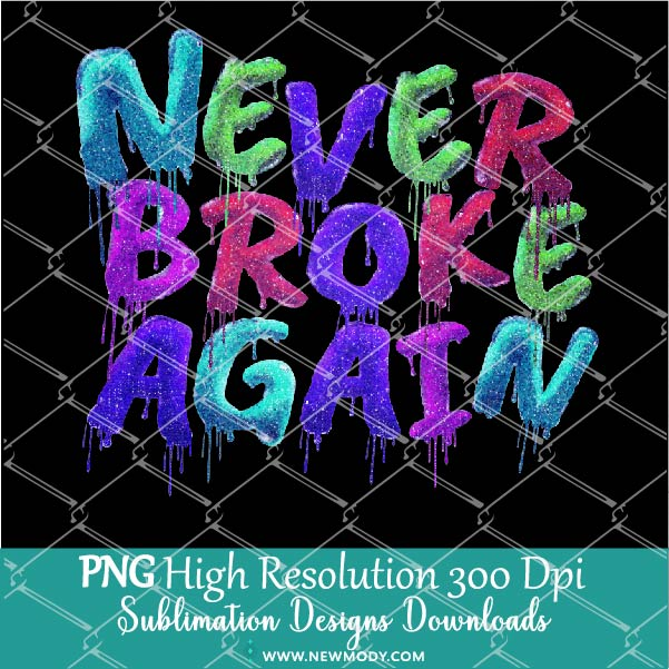 Never Broke Again PNG Sublimation - Glitter Drip Colors Png