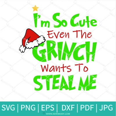 I'm So Cute Even The Grinch Wants To Steal Me SVG - Christmas Svg - Newmody