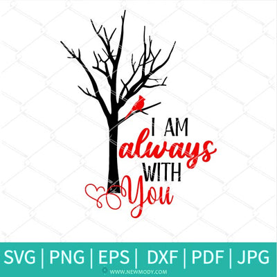 I Am Always With You Cardinal SVG - I Am Always With You SVG - PNG