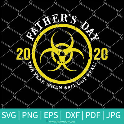 Father's Day 2020 The Year When Shit Got Real SVG - Father Svg