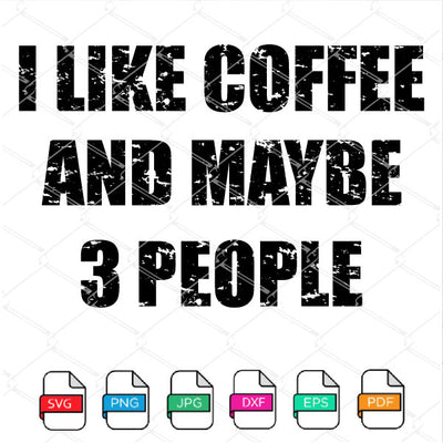 I Like Coffee and maybe 3 People SVG - Newmody