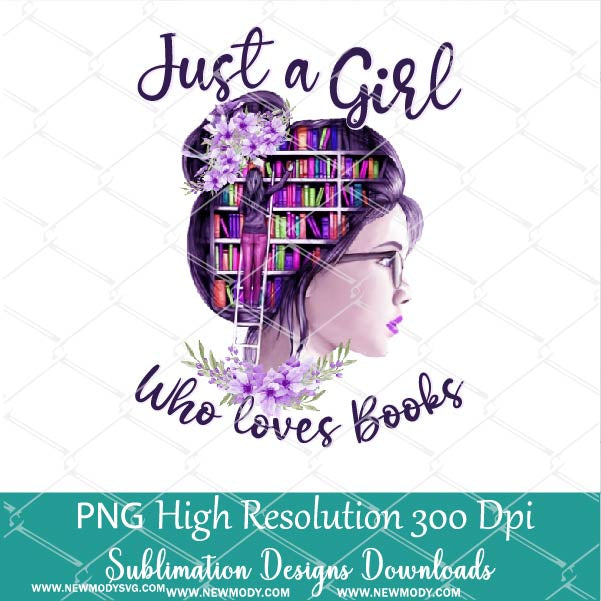 Just a Girl Who Loves Books PNG Sublimation downloads - Love Reading PNG