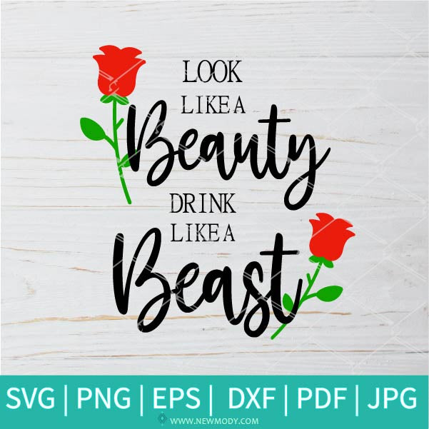Look Like a Beauty Drink Like a Beast SVG - Flowers SVG - Beauty SVG - Beast Svg