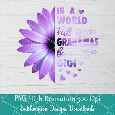 In A World Full of Grandmas be a Gigi PNG Sublimation Design - Purple Daisy PNG - Newmody