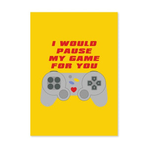 I Would Pause My Game For You