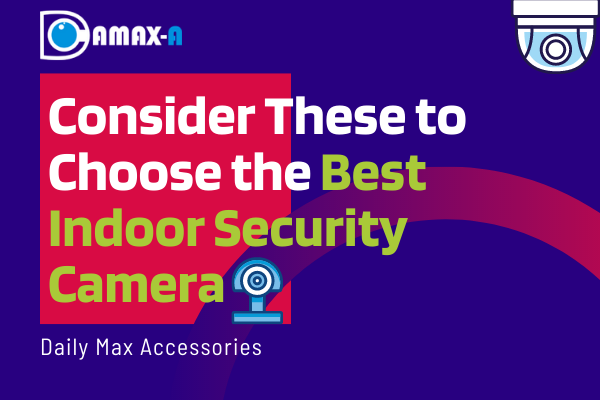 Consider These to Choose the Best Indoor Security Camera