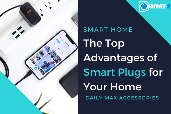 The 5 Top Advantages of Smart Plugs for Your Home