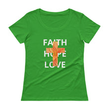 Load image into Gallery viewer, Faith Hope Love Shirt. Ladies' Scoopneck T-Shirt.  Sizes run 1 size smaller.
