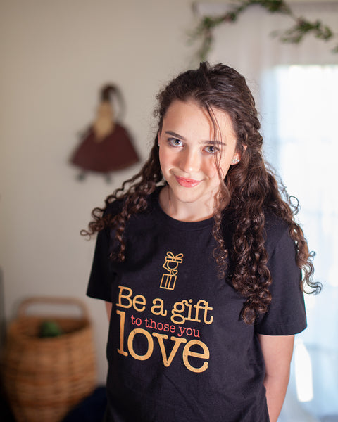Be a Gift to Those You Love T-Shirt