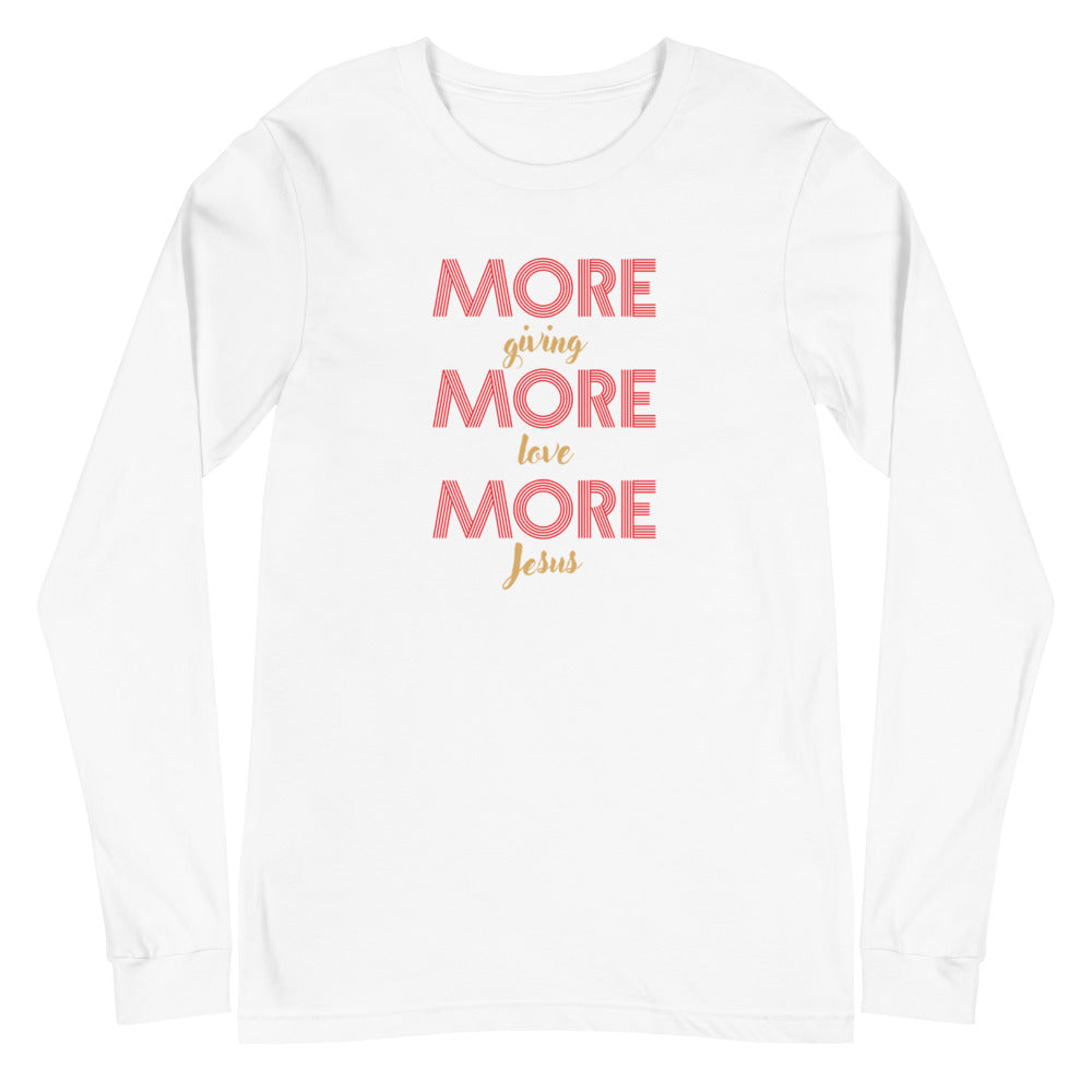 MORE Giving MORE Love MORE Jesus Long Sleeve T-Shirt