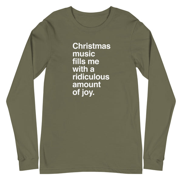 Christmas Music Fills Me With a Ridiculous Amount of Joy Long Sleeve T-Shirt