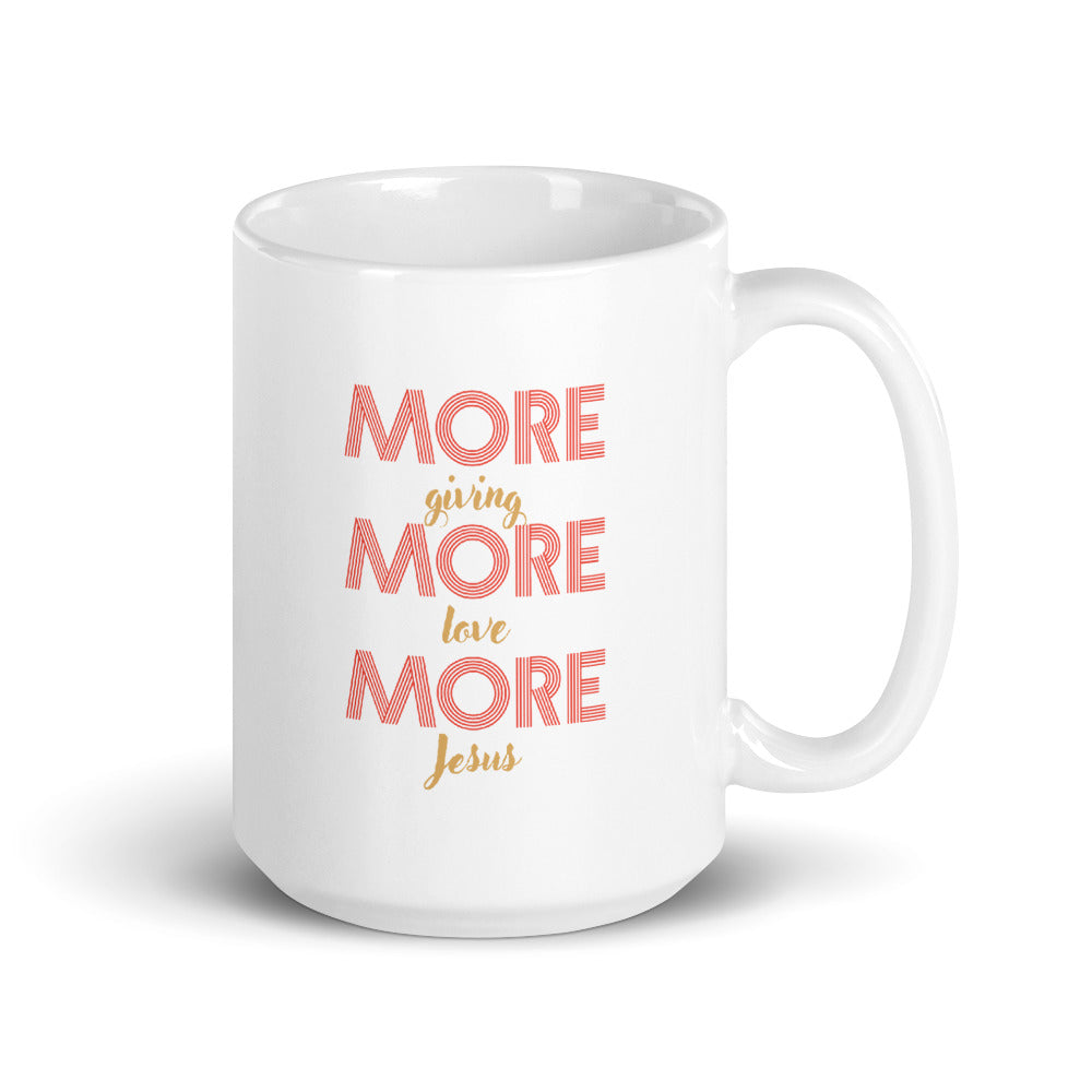 MORE Giving MORE Love MORE Jesus Mug