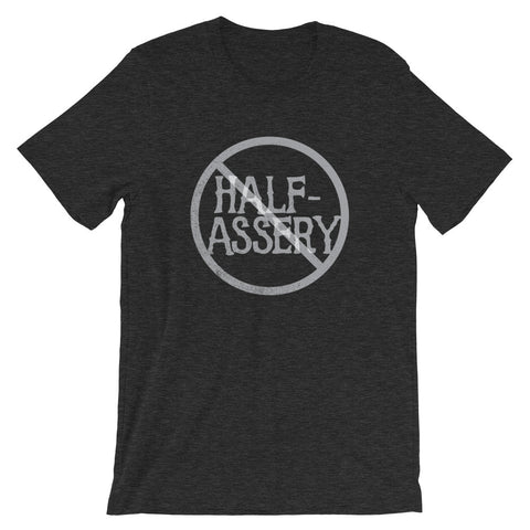 No Half-Assery Unisex T-Shirt