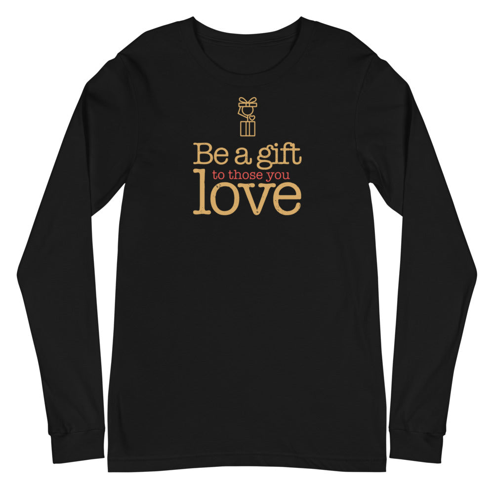 Be a Gift to Those You Love Long Sleeve T-Shirt