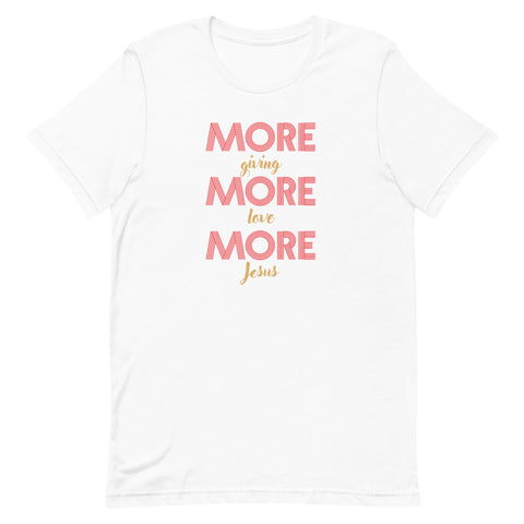 MORE Giving MORE Love MORE Jesus T-Shirt