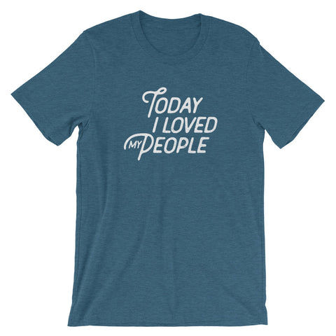 Today I Loved My People Unisex T-Shirt