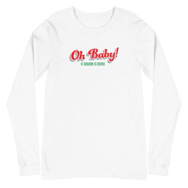 Oh Baby! A Savior is Born Long Sleeve T-Shirt