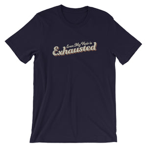 Even My Hair is Exhausted Unisex T-Shirt