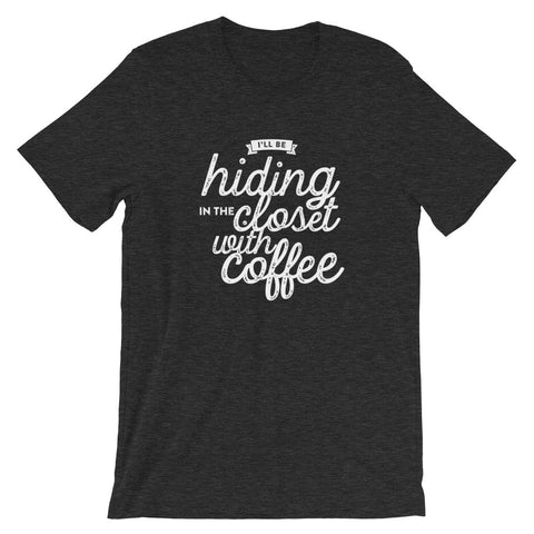 Hiding in the Closet With Coffee Unisex T-Shirt